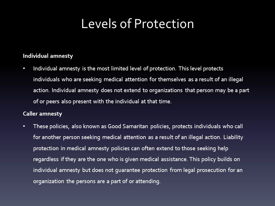 Levels of Protection Organizational amnesty Protects an organization that is related to the event at which medical attention is sought as a result of an illegal action.