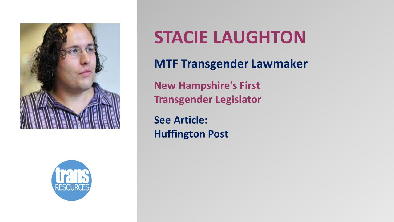 STACIE LAUGHTON MTF Transgender Lawmaker New Hampshire's First Transgender Legislator See Article: Huffington Post