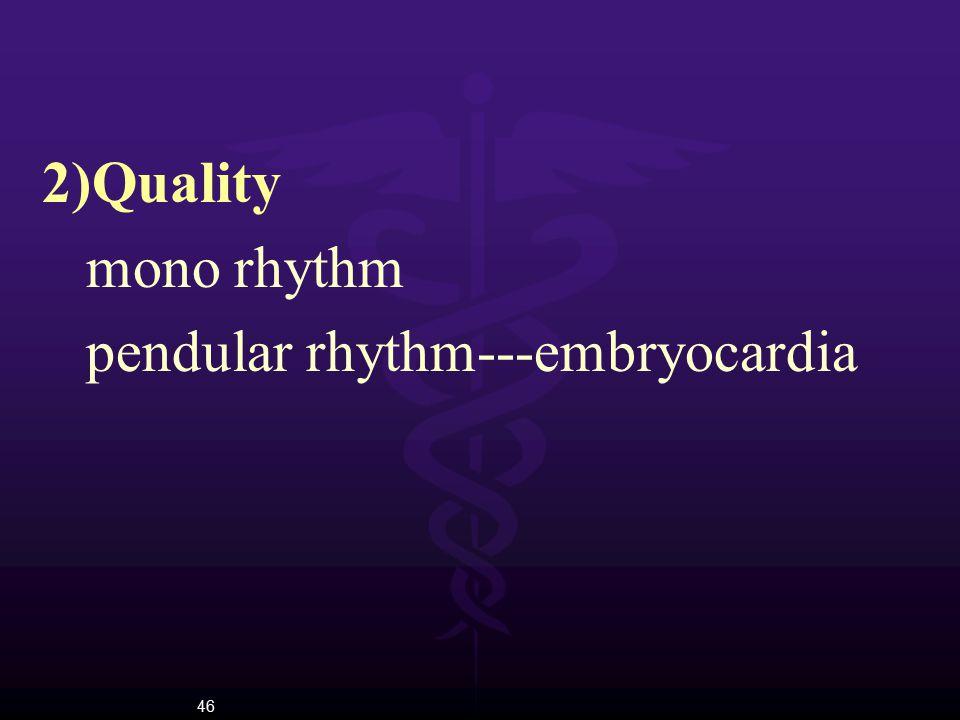 46 2)Quality mono rhythm pendular rhythm---embryocardia