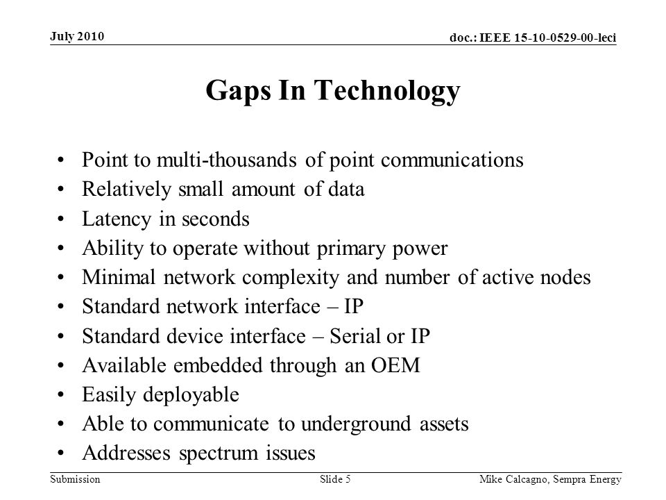 doc.: IEEE 15-10-0529-00-leci Submission Gaps In Technology Point to multi-thousands of point communications Relatively small amount of data Latency i