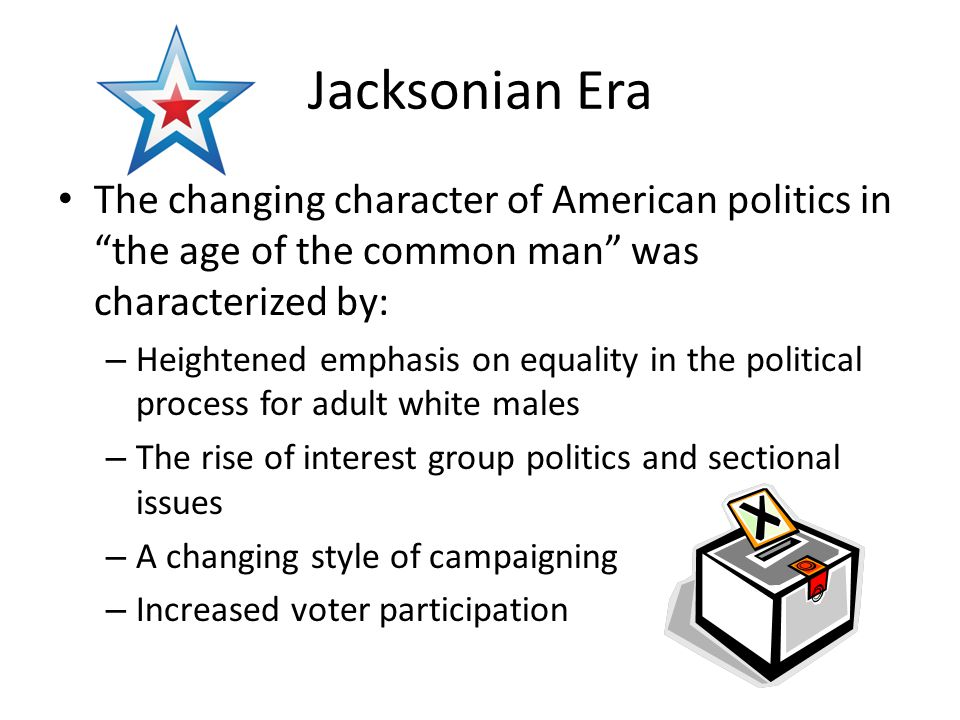 Andrew Jackson personified the democratic spirit of the age of challenging the economic elite and rewarding campaign supporters with public office (known as Spoils System) The Federalist Party disappeared and new political parties, the Whigs and Know- Nothings, were organized in opposition to the Democratic party.