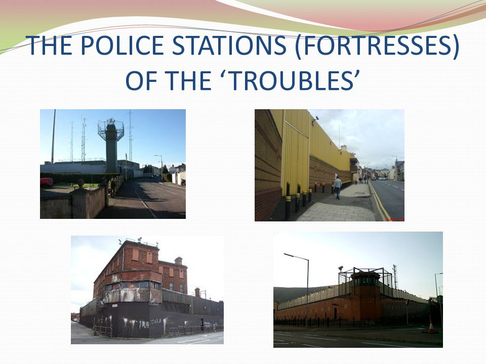 THE POLICE STATIONS (FORTRESSES) OF THE 'TROUBLES'