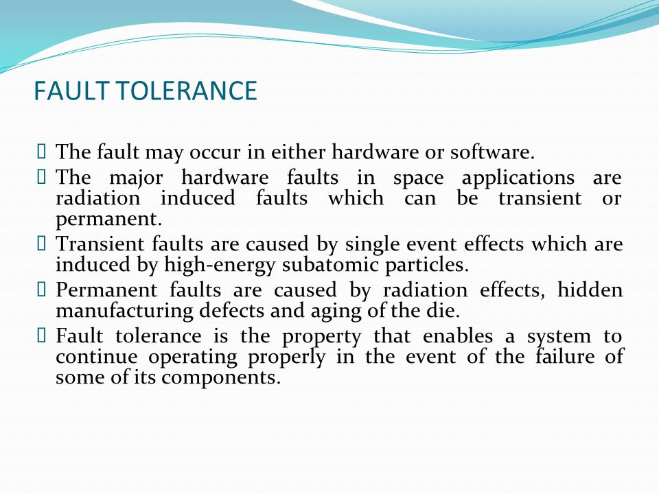FAULT TOLERANCE  The fault may occur in either hardware or software.