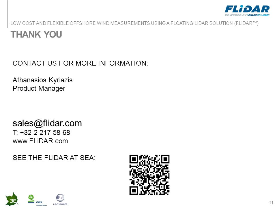 LOW COST AND FLEXIBLE OFFSHORE WIND MEASUREMENTS USING A FLOATING LIDAR SOLUTION (FLIDAR™) THANK YOU 11 CONTACT US FOR MORE INFORMATION: Athanasios Ky
