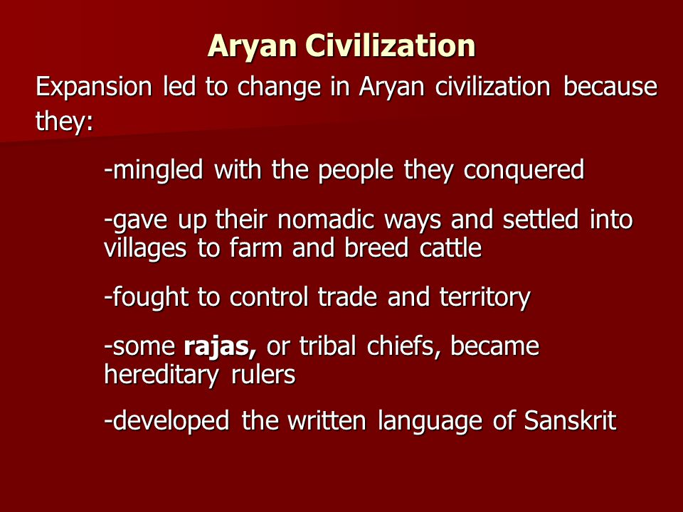 Aryan Civilization Expansion led to change in Aryan civilization because they: -mingled with the people they conquered -gave up their nomadic ways and