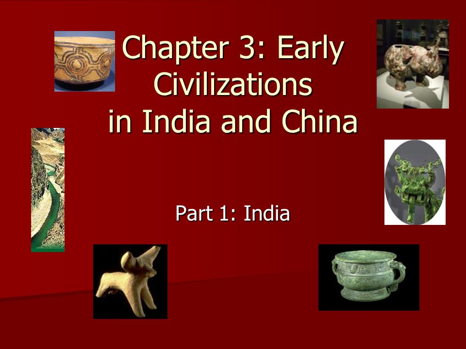 Chapter 3: Early Civilizations in India and China Part 1: India