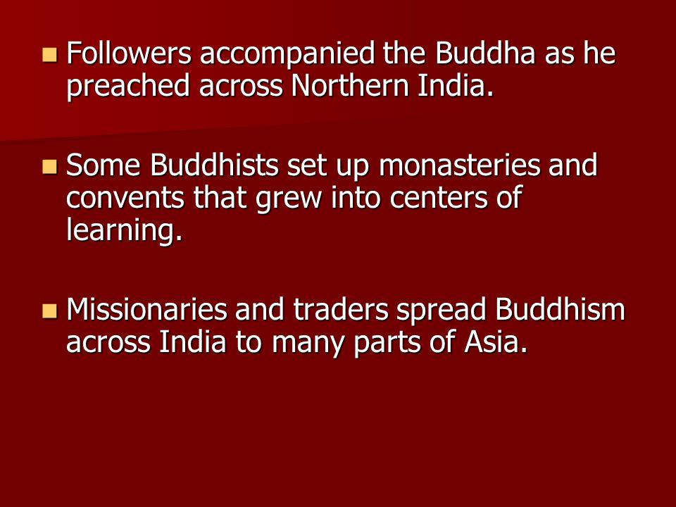 Followers accompanied the Buddha as he preached across Northern India. Followers accompanied the Buddha as he preached across Northern India. Some Bud