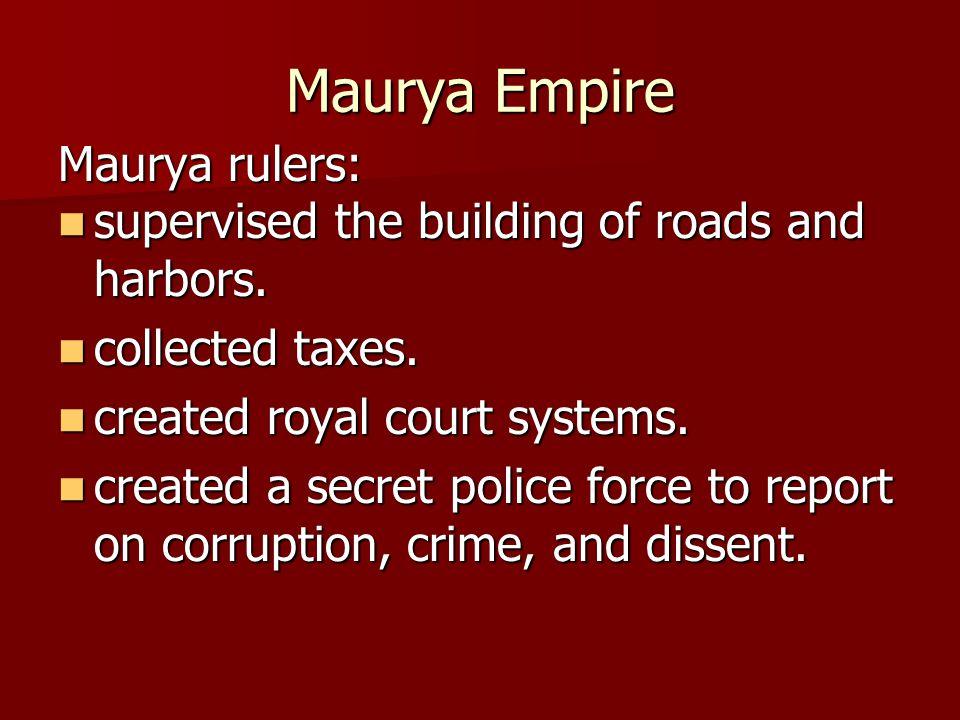 Maurya Empire Maurya rulers: supervised the building of roads and harbors. supervised the building of roads and harbors. collected taxes. collected ta
