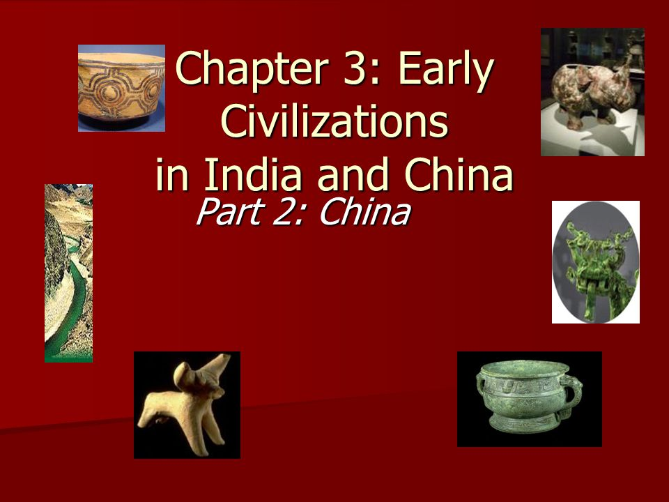 Chapter 3: Early Civilizations in India and China Part 2: China