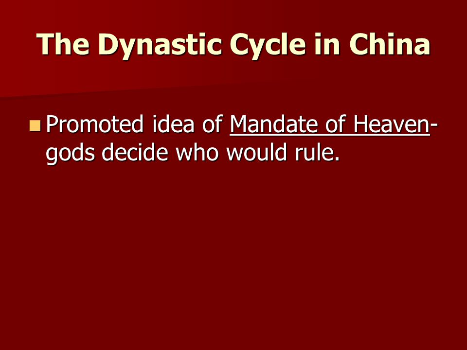 The Dynastic Cycle in China Promoted idea of Mandate of Heaven- gods decide who would rule. Promoted idea of Mandate of Heaven- gods decide who would