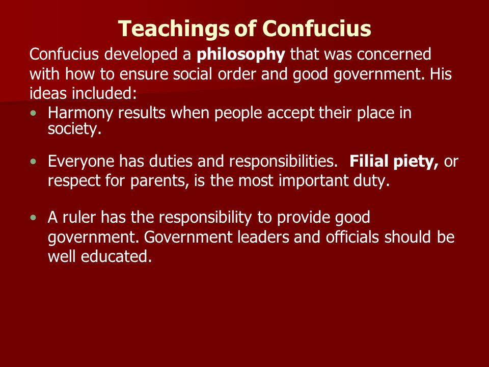 Teachings of Confucius Confucius developed a philosophy that was concerned with how to ensure social order and good government. His ideas included: Ha