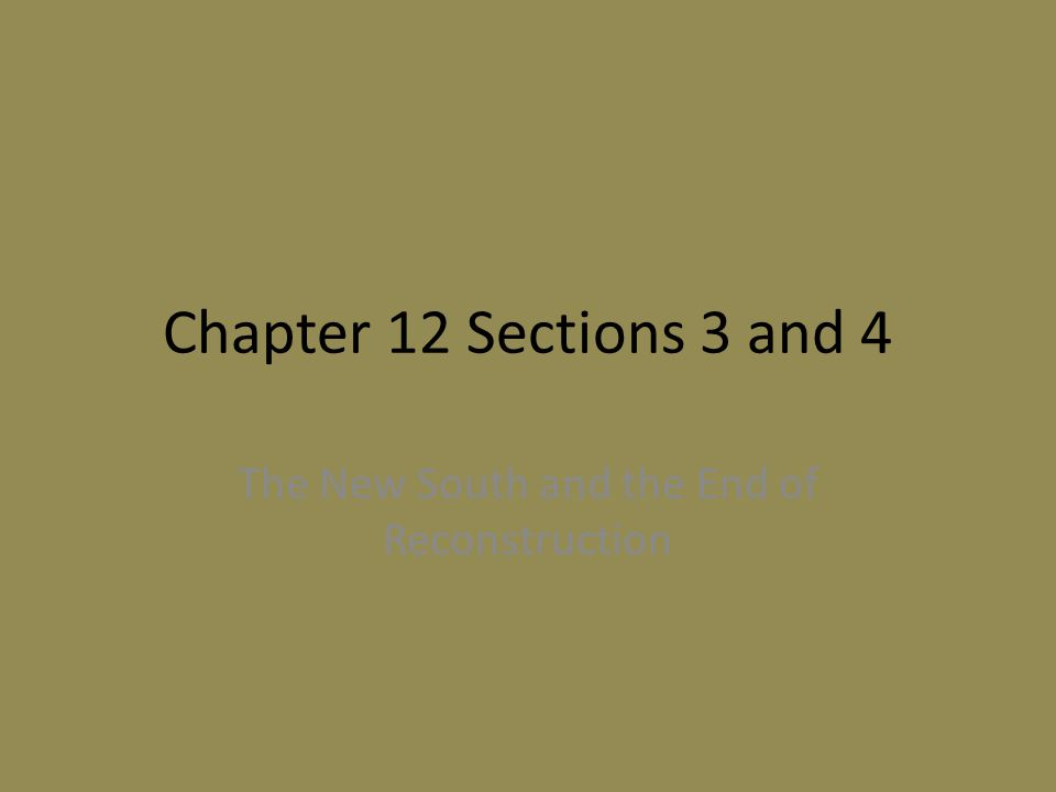 Chapter 12 Sections 3 and 4 The New South and the End of Reconstruction