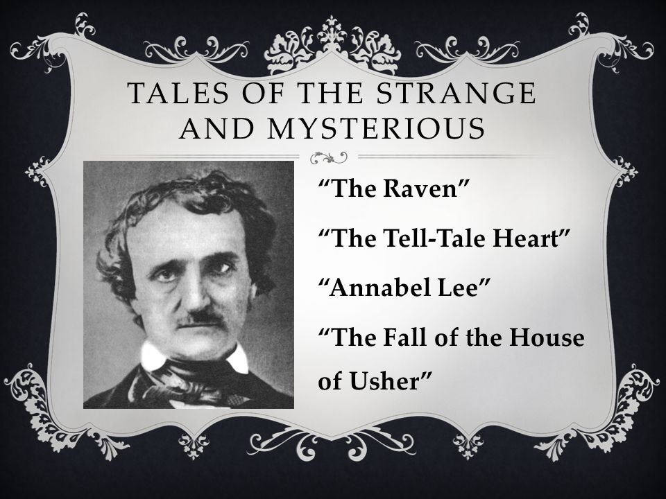 """TALES OF THE STRANGE AND MYSTERIOUS """"The Raven"""" """"The Tell-Tale Heart"""" """"Annabel Lee"""" """"The Fall of the House of Usher"""""""