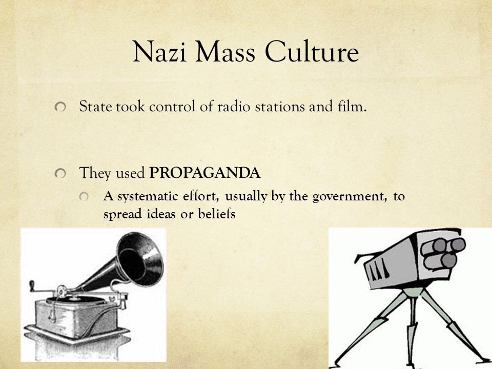 Nazi Mass Culture State took control of radio stations and film.