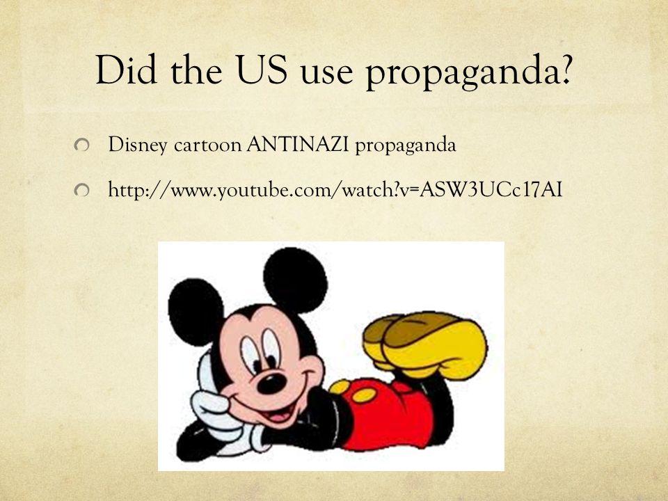 Did the US use propaganda? Disney cartoon ANTINAZI propaganda http://www.youtube.com/watch?v=ASW3UCc17AI