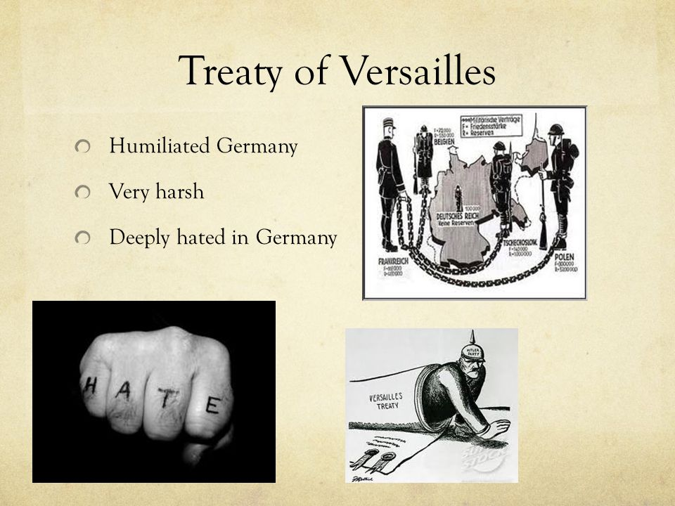 Treaty of Versailles Humiliated Germany Very harsh Deeply hated in Germany
