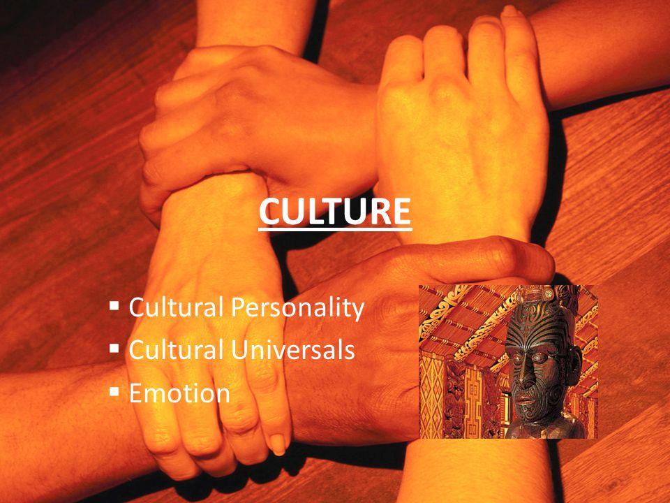 CULTURE  Cultural Personality  Cultural Universals  Emotion