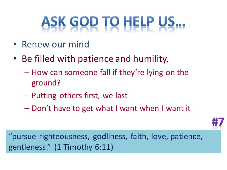 Renew our mind Be filled with patience and humility, – How can someone fall if they're lying on the ground.