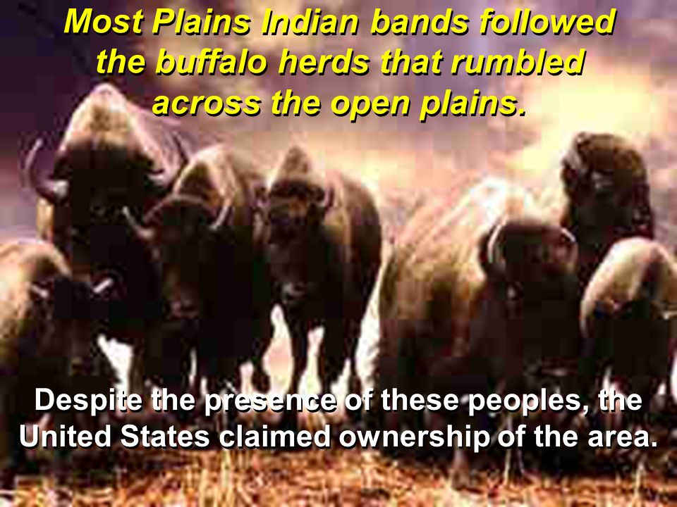 Most Plains Indian bands followed the buffalo herds that rumbled across the open plains.