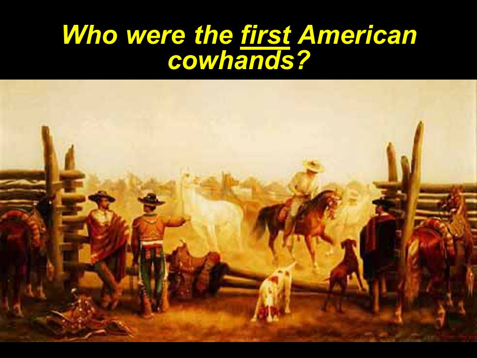 Who were the first American cowhands.