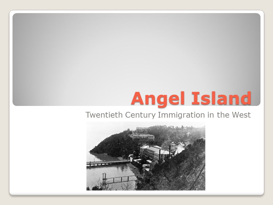 Angel Island Twentieth Century Immigration in the West