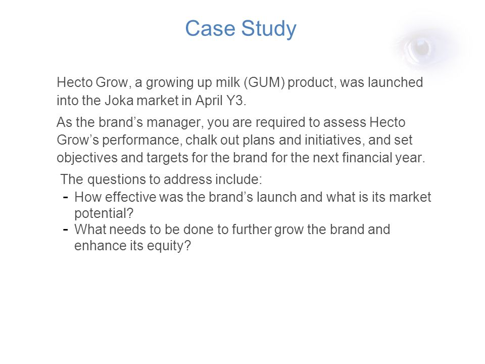 Case Study Hecto Grow, a growing up milk (GUM) product, was launched into the Joka market in April Y3.