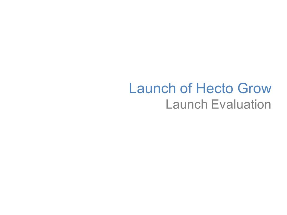 Launch of Hecto Grow Launch Evaluation