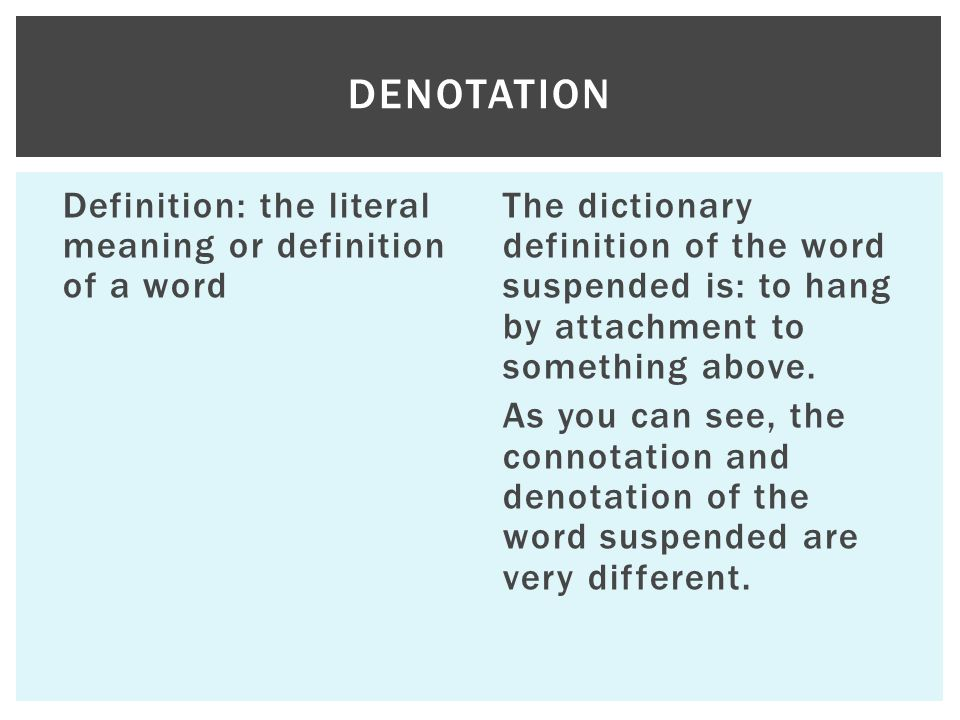 Definition: the literal meaning or definition of a word The dictionary definition of the word suspended is: to hang by attachment to something above.