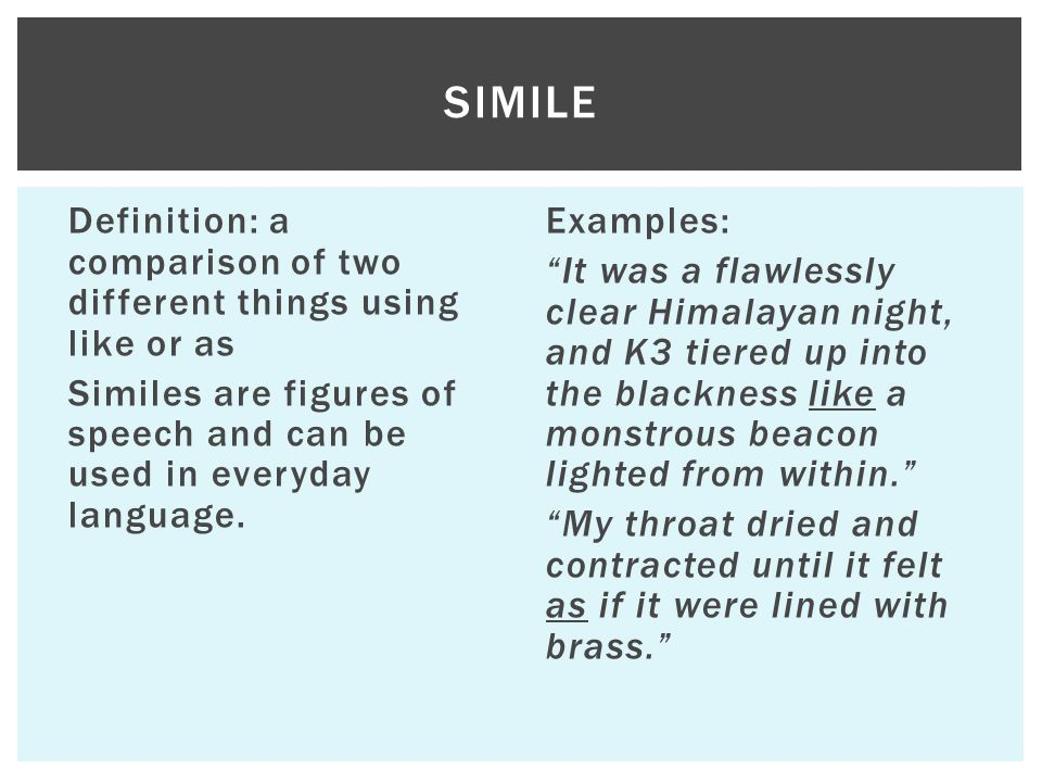 """Definition: a comparison of two different things using like or as Similes are figures of speech and can be used in everyday language. Examples: """"It wa"""