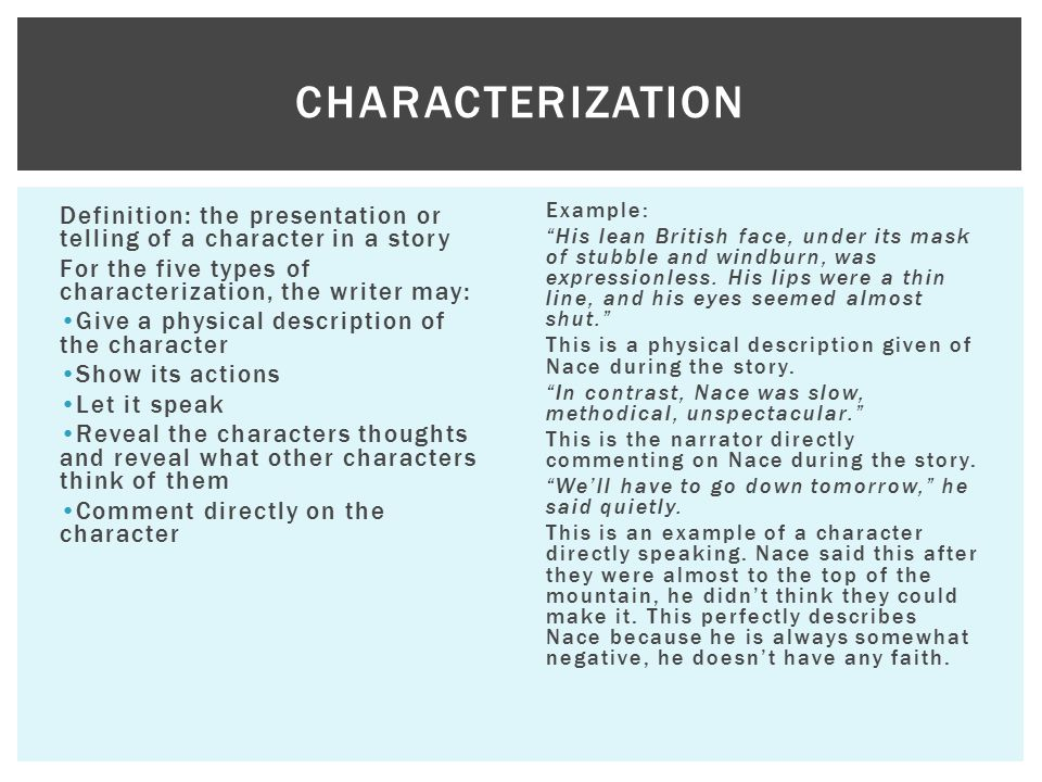 Definition: the presentation or telling of a character in a story For the five types of characterization, the writer may: Give a physical description