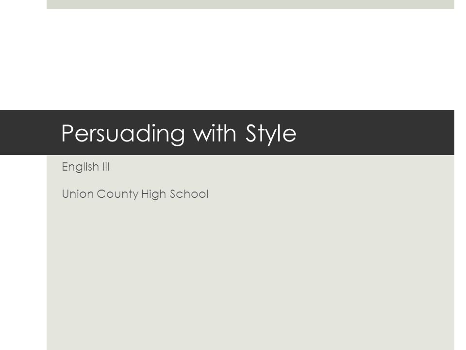 Persuading with Style English III Union County High School