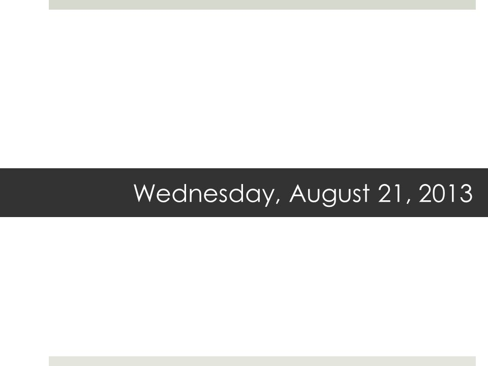 Wednesday, August 21, 2013