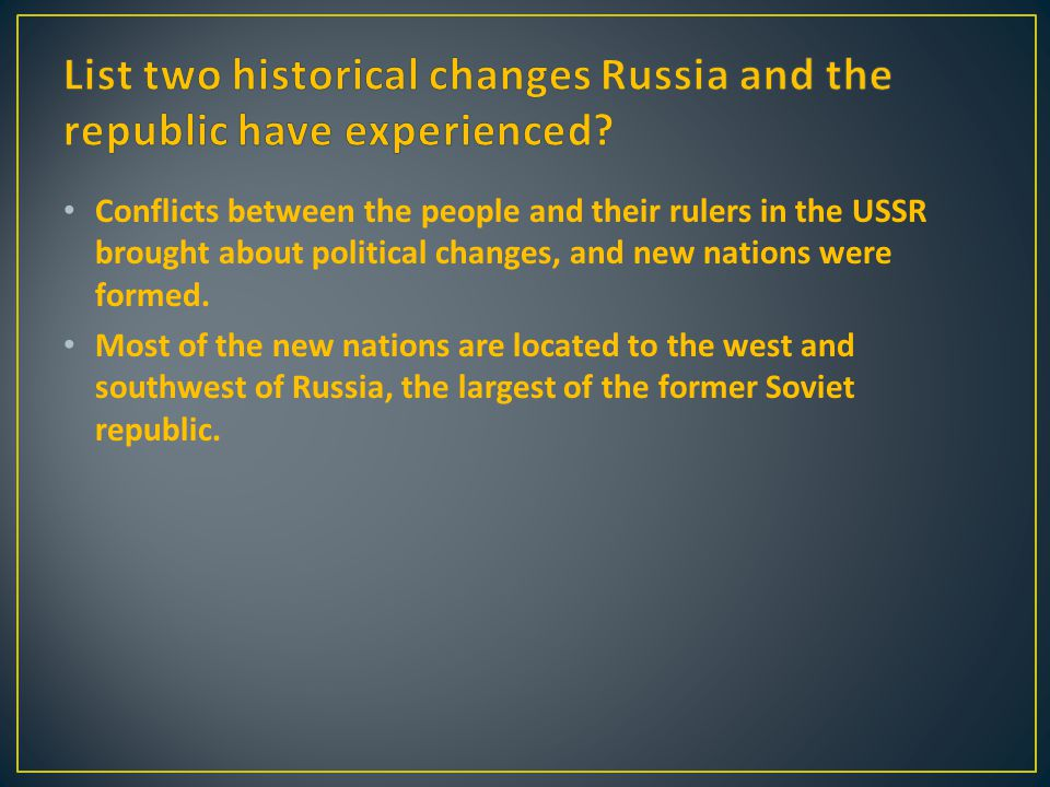 Conflicts between the people and their rulers in the USSR brought about political changes, and new nations were formed. Most of the new nations are lo