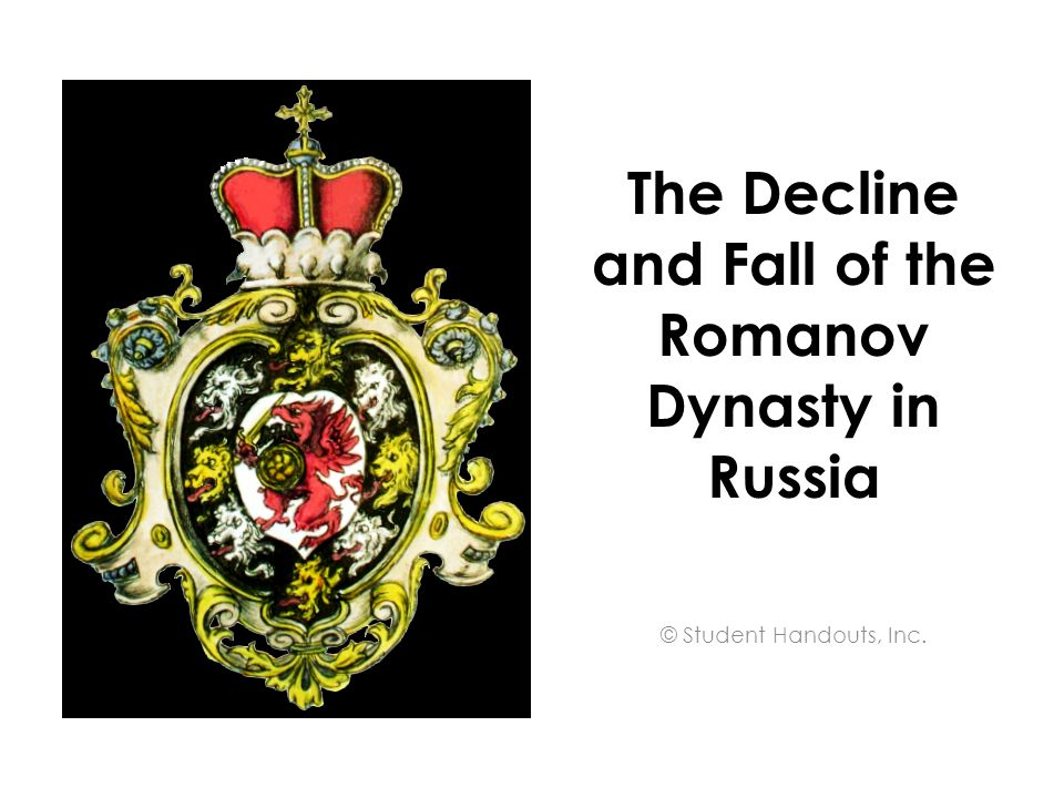 The Decline and Fall of the Romanov Dynasty in Russia © Student Handouts, Inc.