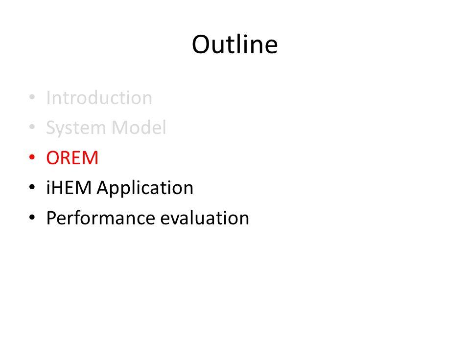 Outline Introduction System Model OREM iHEM Application Performance evaluation