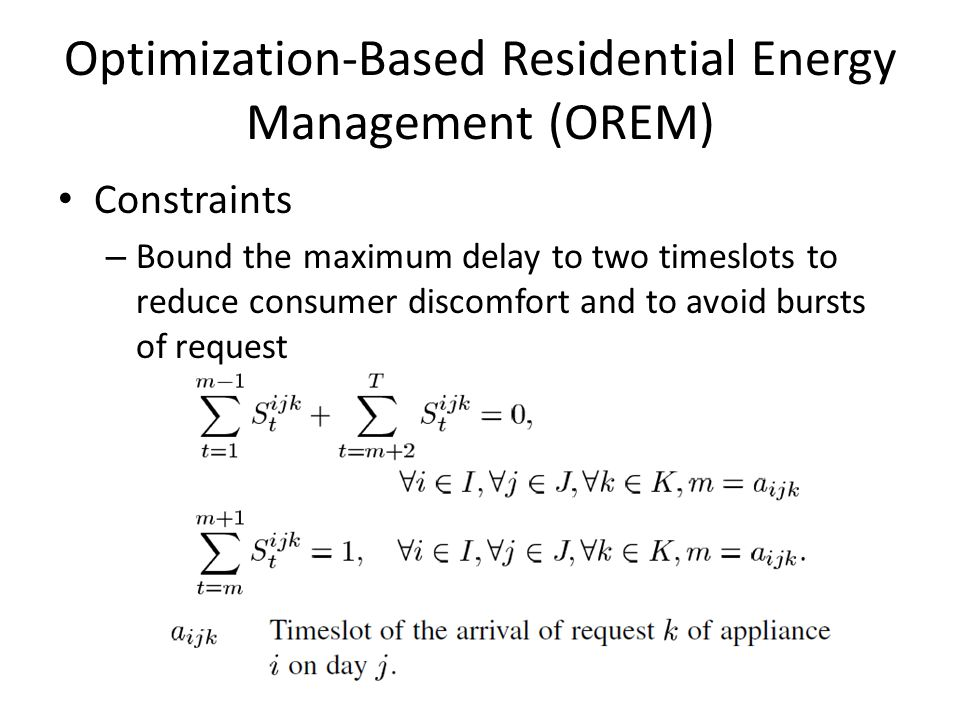 Optimization-Based Residential Energy Management (OREM) Constraints – Bound the maximum delay to two timeslots to reduce consumer discomfort and to avoid bursts of request