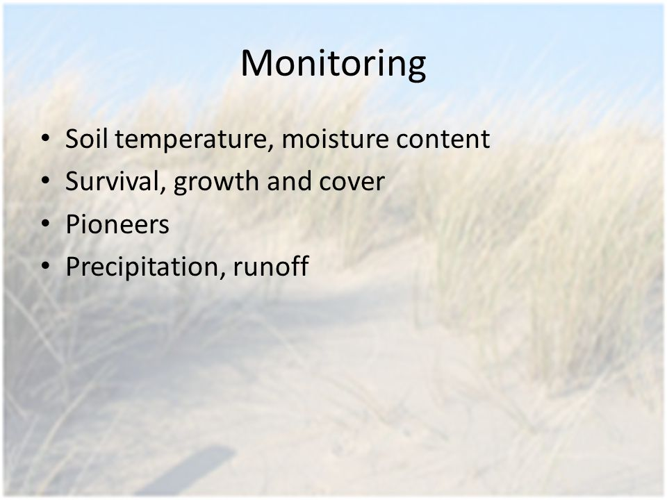 Monitoring Soil temperature, moisture content Survival, growth and cover Pioneers Precipitation, runoff