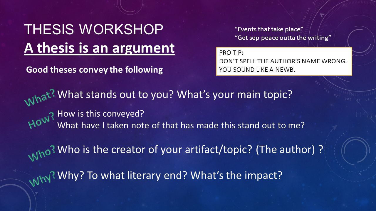 THESIS WORKSHOP A thesis is an argument Who is the creator of your artifact/topic.