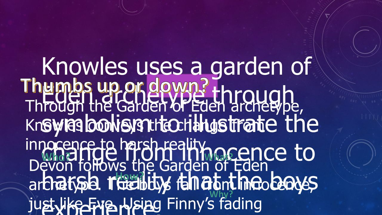 Through the Garden of Eden archetype, Knowles conveys the change from innocence to harsh reality. Devon follows the Garden of Eden archetype. The boys