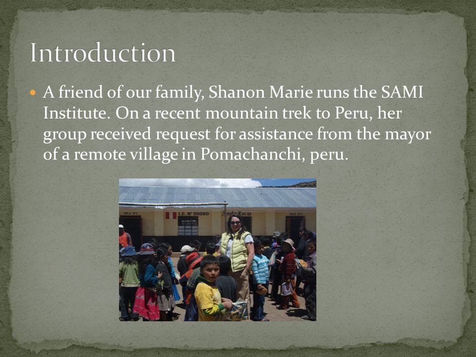 A friend of our family, Shanon Marie runs the SAMI Institute. On a recent mountain trek to Peru, her group received request for assistance from the ma