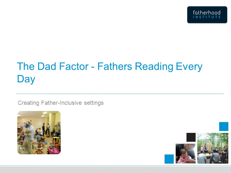 The Dad Factor - Fathers Reading Every Day Creating Father-Inclusive settings