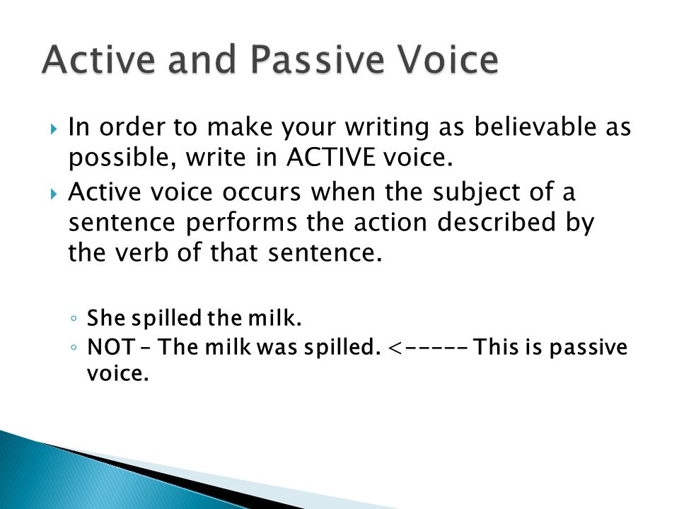  In order to make your writing as believable as possible, write in ACTIVE voice.