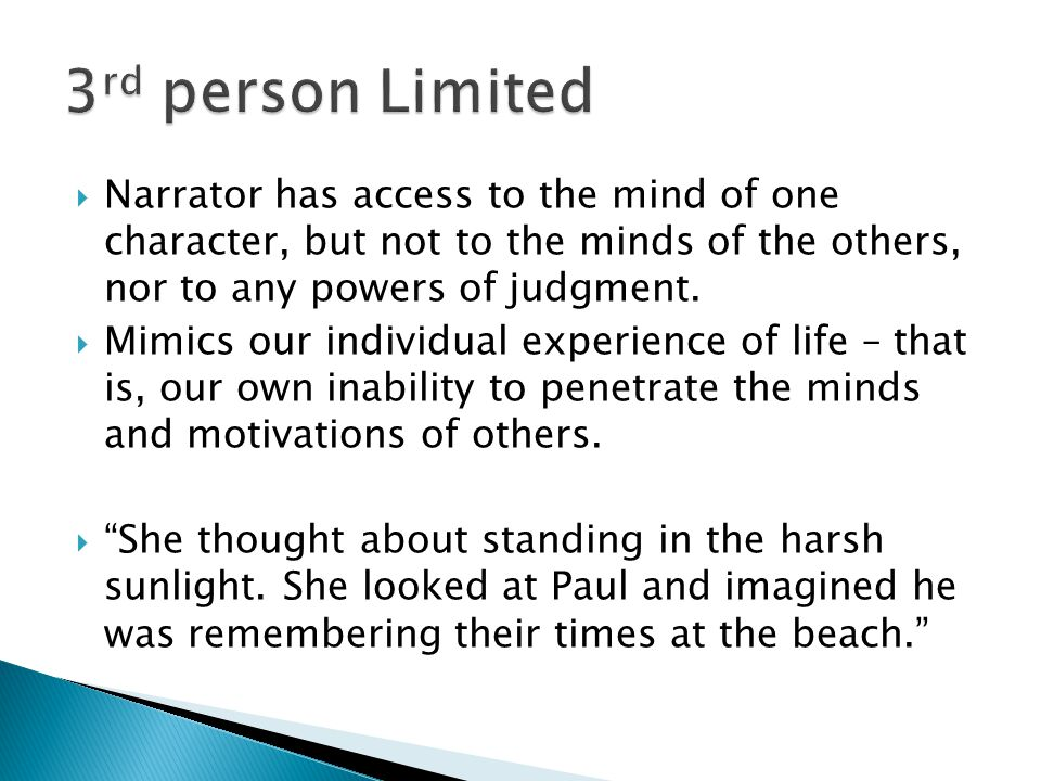  Narrator has access to the mind of one character, but not to the minds of the others, nor to any powers of judgment.