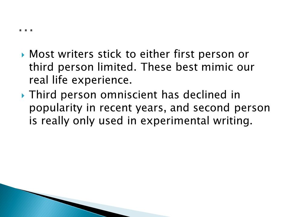  Most writers stick to either first person or third person limited.