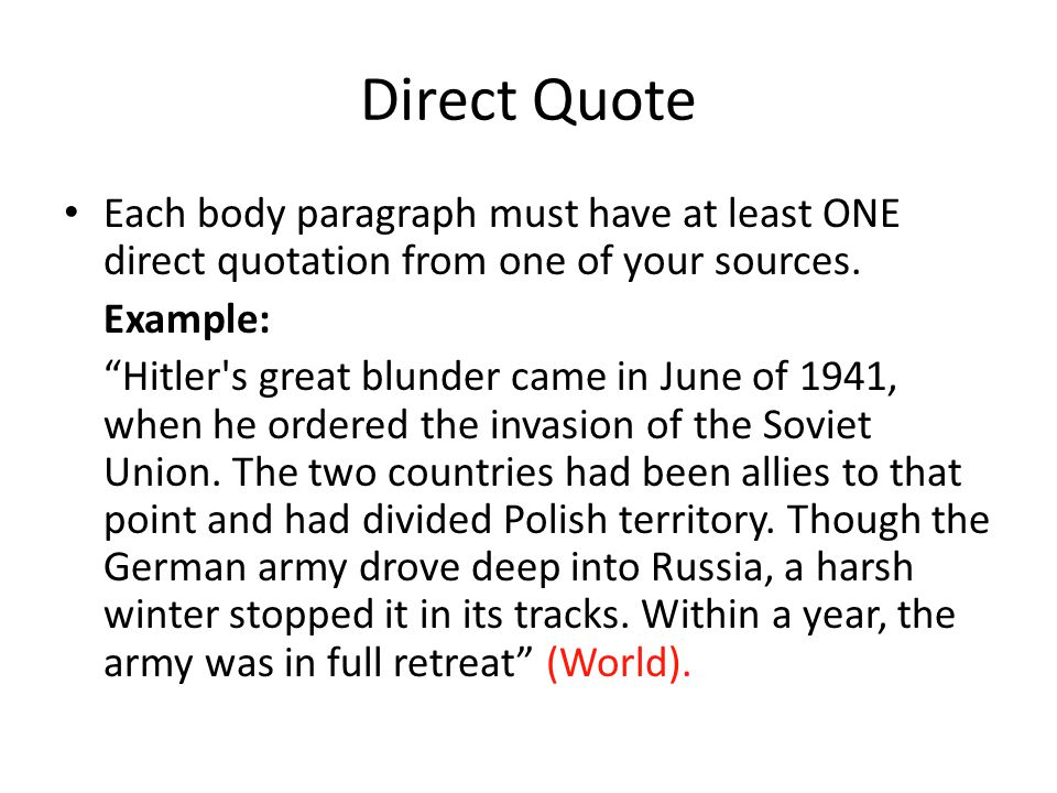Direct Quote Each body paragraph must have at least ONE direct quotation from one of your sources.