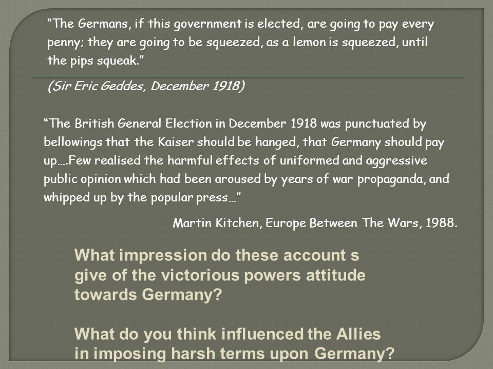 """The British General Election in December 1918 was punctuated by bellowings that the Kaiser should be hanged, that Germany should pay up….Few realised"
