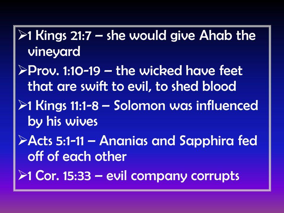  1 Kings 21:7 – she would give Ahab the vineyard  Prov.