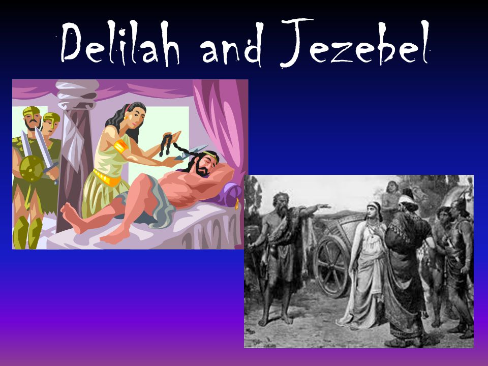 Delilah and Jezebel