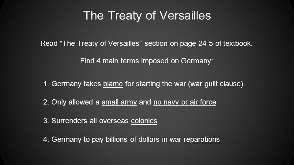 The Treaty of Versailles Read The Treaty of Versailles section on page 24-5 of textbook.