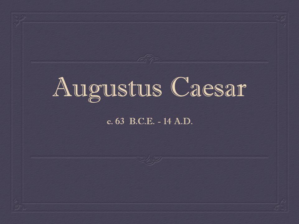 Augustus Caesar c. 63 B.C.E. - 14 A.D.